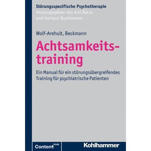 Martina Wolf-Arehult - Achtsamkeitstraining: Ein Manual für ein störungsübergreifendes Training für psychiatrische Patienten (Störungsspezifische Psychotherapie) (Storungsspezifische Psychotherapie) - Preis vom 16.06.2021 04:47:02 h