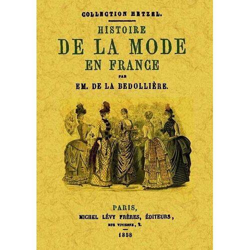 La Bédollière, Emile de - Histoire de la mode en France - Preis vom 13.06.2021 04:45:58 h