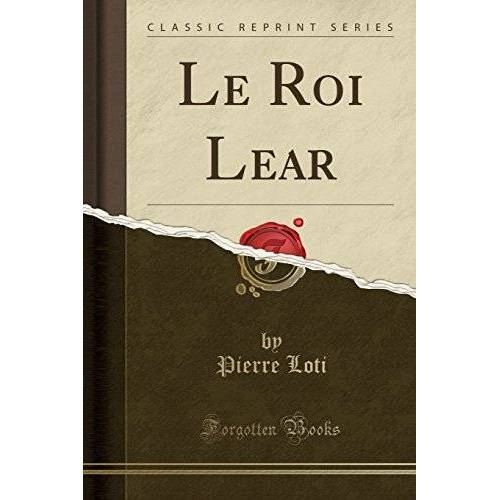 Pierre Loti - Le Roi Lear (Classic Reprint) - Preis vom 18.06.2021 04:47:54 h