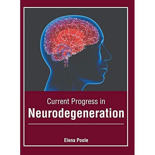Elena Poole - Current Progress in Neurodegeneration - Preis vom 21.06.2021 04:48:19 h