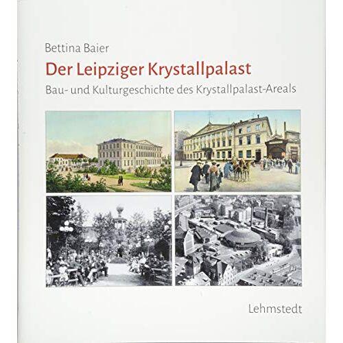 Bettina Baier - Der Leipziger Krystallpalast: Bau- und Kulturgeschichte des Krystallpalast-Areals - Preis vom 30.07.2021 04:46:10 h
