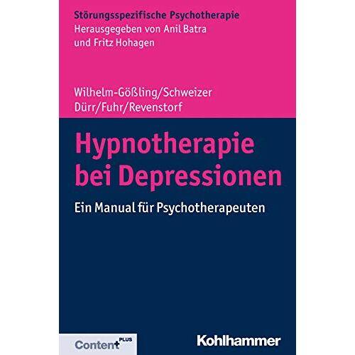 Claudia Wilhelm-Gößling - Hypnotherapie bei Depressionen: Ein Manual für Psychotherapeuten (Störungsspezifische Psychotherapie) - Preis vom 16.06.2021 04:47:02 h