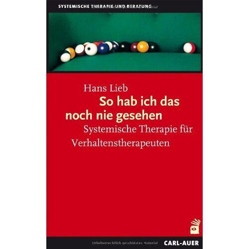 Hans Lieb - So hab ich das noch nie gesehen: Systemische Therapie für Verhaltenstherapeuten - Preis vom 01.08.2021 04:46:09 h
