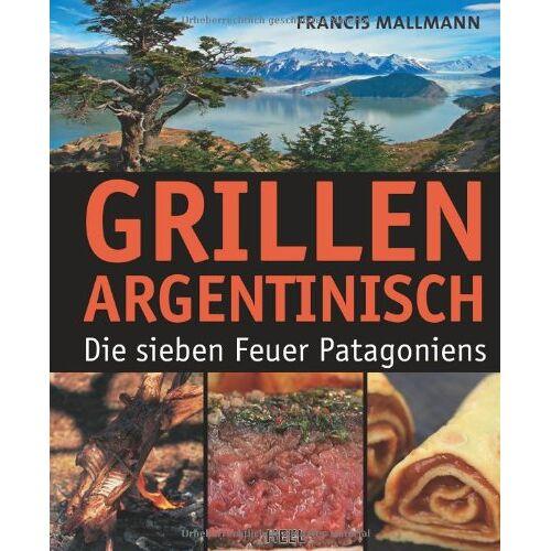 Francis Mallmann - Grillen Argentinisch: Die sieben Feuer Patagoniens - Preis vom 15.06.2021 04:47:52 h