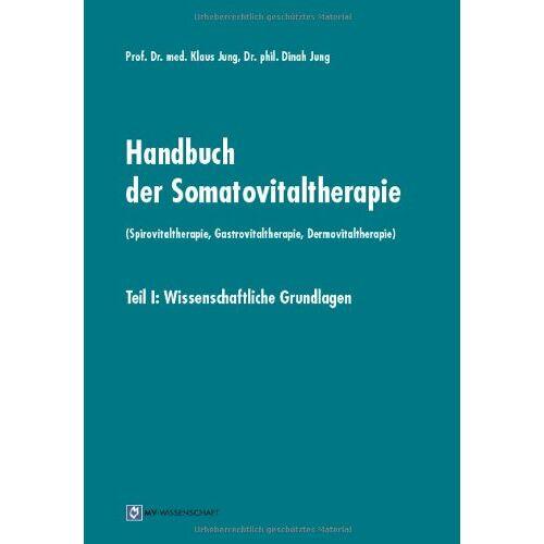 Klaus Jung - Handbuch der Somatovitaltherapie (Spirovitaltherapie, Gastrovitaltherapie, Dermovitaltherapie): Teil I: Wissenschaftliche Grundlagen - Preis vom 23.09.2021 04:56:55 h
