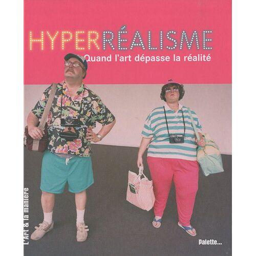 Céline Delavaux - Hyperréalisme : Quand l'art dépasse la réalité - Preis vom 09.06.2021 04:47:15 h