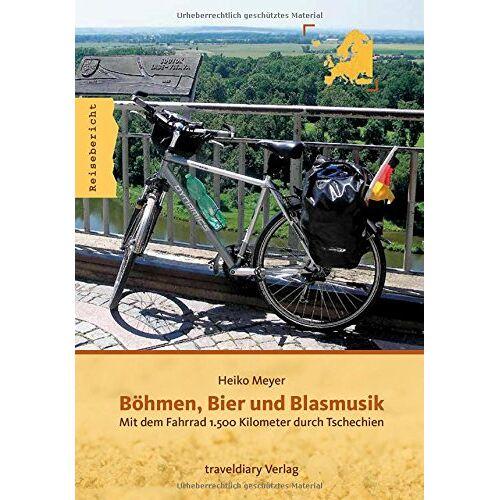 Heiko Meyer - Böhmen, Bier und Blasmusik: Mit dem Fahrrad 1.500 Kilometer durch Tschechien - Preis vom 12.06.2021 04:48:00 h