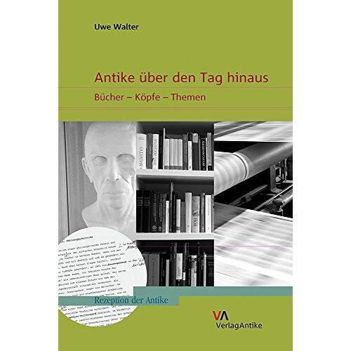 Uwe Walter - Antike über den Tag hinaus: Bücher - Köpfe - Themen (Rezeption der Antike, Band 5) - Preis vom 23.09.2021 04:56:55 h
