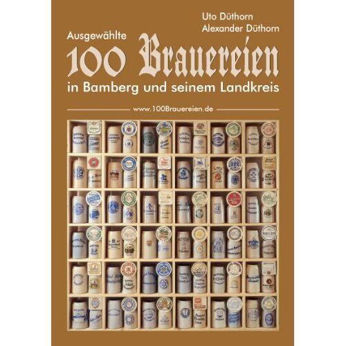 Uto Düthorn - 100 Brauereien: Ausgewählte 100 Brauereien in Bamberg und seinem Landkreis - Preis vom 15.06.2021 04:47:52 h