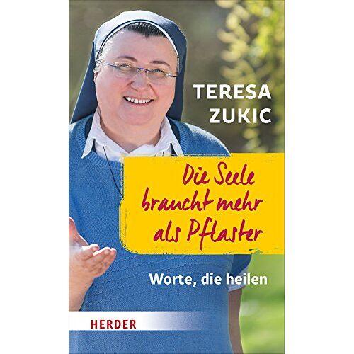 Teresa Zukic - Die Seele braucht mehr als Pflaster: Worte, die heilen - Preis vom 17.06.2021 04:48:08 h
