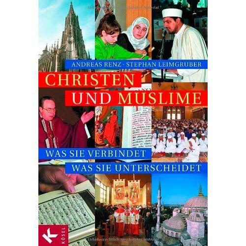 Andreas Renz - Christen und Muslime: Was sie verbindet - was sie unterscheidet - Preis vom 29.07.2021 04:48:49 h