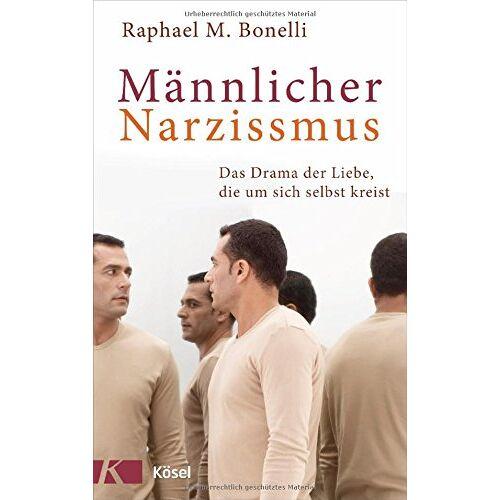 Bonelli, Raphael M. - Männlicher Narzissmus: Das Drama der Liebe, die um sich selbst kreist - Preis vom 19.06.2021 04:48:54 h