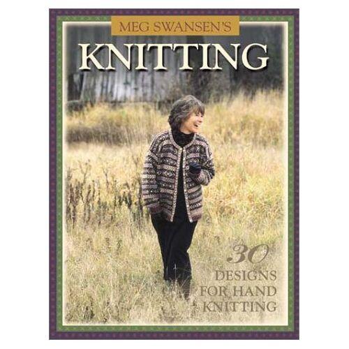Meg Swansen - Meg Swansens Knitting: 30 Designs for Hand Knitting - Preis vom 17.06.2021 04:48:08 h