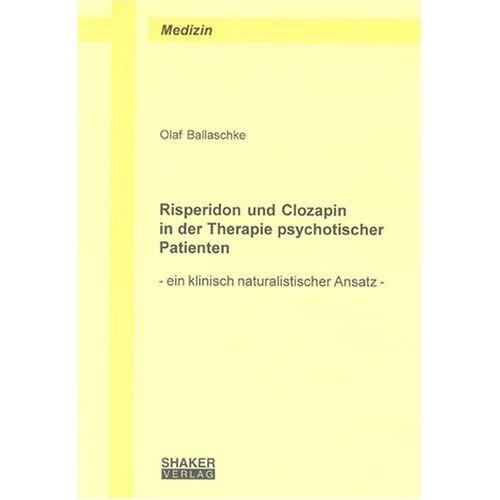 Olaf Ballaschke - Risperidon und Clozapin in der Therapie psychotischer Patienten: Ein klinisch naturalistischer Ansatz - Preis vom 09.06.2021 04:47:15 h