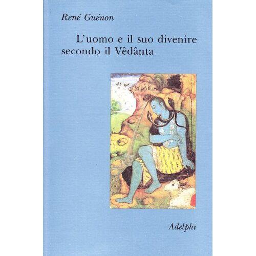 René Guénon - L'uomo e il suo divenire secondo il Vêdânta - Preis vom 21.06.2021 04:48:19 h