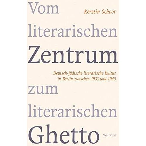 Kerstin Schoor - Vom literarischen Zentrum zum literarischen Ghetto: Deutsch-jüdische literarische Kultur in Berlin zwischen 1933 und 1945 - Preis vom 22.06.2021 04:48:15 h