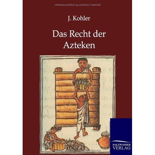 J Köhler - Das Recht der Azteken - Preis vom 13.06.2021 04:45:58 h