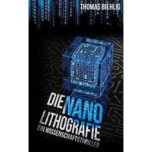 Thomas Biehlig - Die Nanolithografie: Der Wissenschaftsthriller - Preis vom 11.06.2021 04:46:58 h