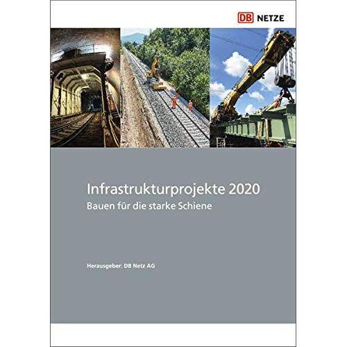 DB Netz AG - Infrastrukturprojekte 2020: Bauen für die starke Schiene - Preis vom 24.07.2021 04:46:39 h