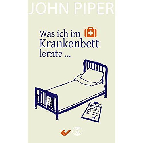 John Piper - Was ich im Krankenbett lernte - Preis vom 23.07.2021 04:48:01 h