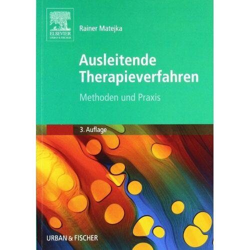 Rainer Matejka - Ausleitende Therapieverfahren: Methoden und Praxis: Methoden und praktische Anwendung - Preis vom 01.08.2021 04:46:09 h