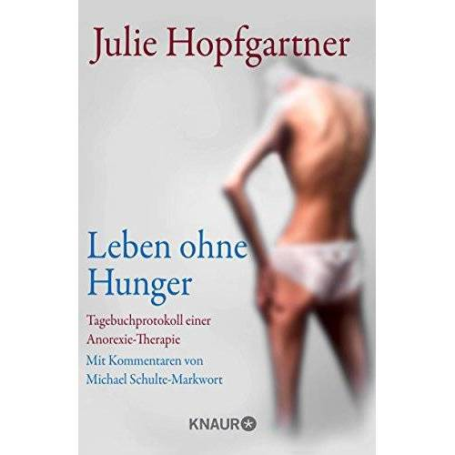 Julie Hopfgartner - Leben ohne Hunger: Tagebuchprotokoll einer Anorexie-Therapie. Mit Kommentaren von Professor Schulte-Markwort - Preis vom 12.10.2021 04:55:55 h