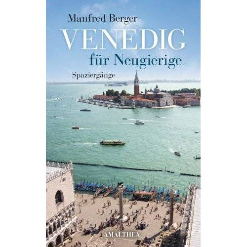 Manfred Berger - Venedig für Neugierige: Spaziergänge - Preis vom 17.06.2021 04:48:08 h