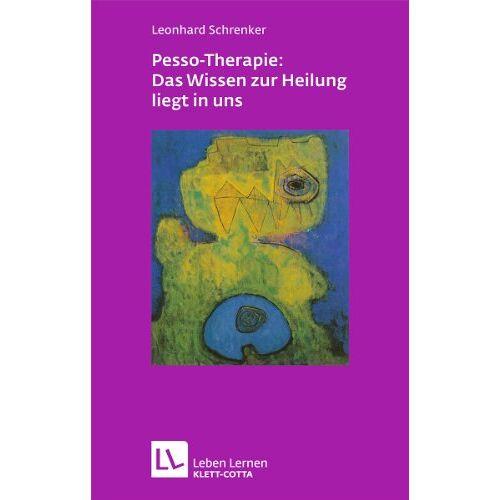 Leonhard Schrenker - Pesso-Therapie: Das Wissen zur Heilung liegt in uns: PBSP als ganzheitliches Verfahren einer körperorientierten Psychotherapie - Preis vom 19.06.2021 04:48:54 h