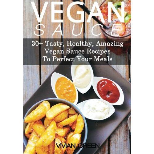 Vivian Green - Vegan Sauce: 30+ Tasty, Healthy, Amazing Vegan Sauce Recipes To Perfect Your Meals (Amazing Vegan Recipes, Band 5) - Preis vom 22.06.2021 04:48:15 h