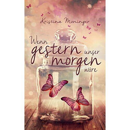 Kristina Moninger - Wenn gestern unser morgen wäre - Preis vom 19.06.2021 04:48:54 h