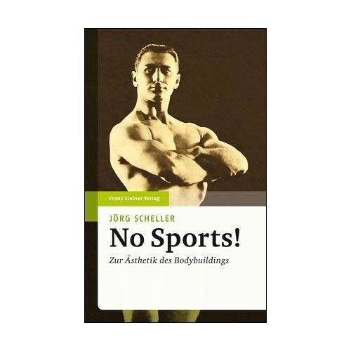 Jörg Scheller - No Sports! Zur Ästhetik des Bodybuildings - Preis vom 30.07.2021 04:46:10 h