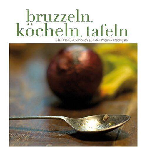Rammler, Walter M. - Bruzzeln, Köcheln, Tafeln: Das Menü-Kochbuch aus der Molino Madrigale in der Toskana - Preis vom 15.06.2021 04:47:52 h
