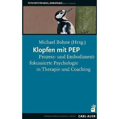 Markus Bauer - Klopfen mit PEP: Prozess- und Embodimentfokussierte Psychologie in Therapie und Coaching - Preis vom 15.06.2021 04:47:52 h