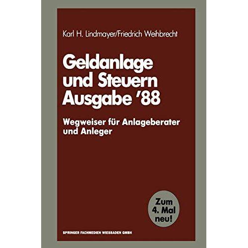 Lindmayer, Karl H. - Geldanlage und Steuern '88: ― Wegweiser für Anlageberater und Anleger ― (Gabler Geldanlage u. Steuern (1988), Band 1988) - Preis vom 09.06.2021 04:47:15 h