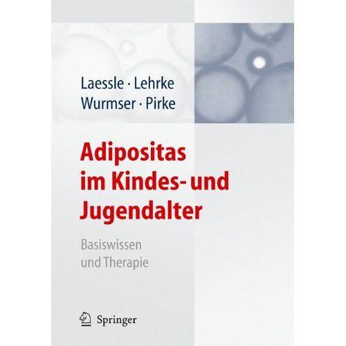 R. Laessle - Adipositas im Kindes- und Jugendalter: Basiswissen und Therapie - Preis vom 15.10.2021 04:56:39 h