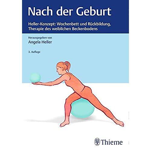 Angela Heller - Nach der Geburt: Heller-Konzept: Therapie des weiblichen Beckenbodens - Preis vom 30.07.2021 04:46:10 h