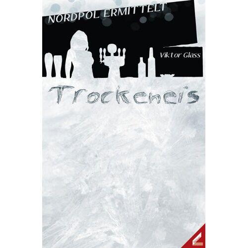 Viktor Glass - Trockeneis: Band 1 der Reihe ,,Nordpol ermittelt'' - Preis vom 19.06.2021 04:48:54 h