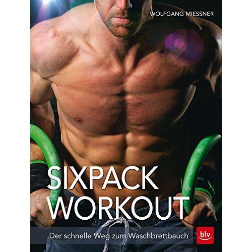 Wolfgang Mießner - Sixpack-Workout: Der schnelle Weg zum Waschbrettbauch - Preis vom 17.06.2021 04:48:08 h