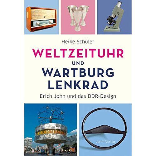 Heike Schüler - Weltzeituhr und Wartburg-Lenkrad: Erich John und das DDR-Design - Preis vom 13.06.2021 04:45:58 h