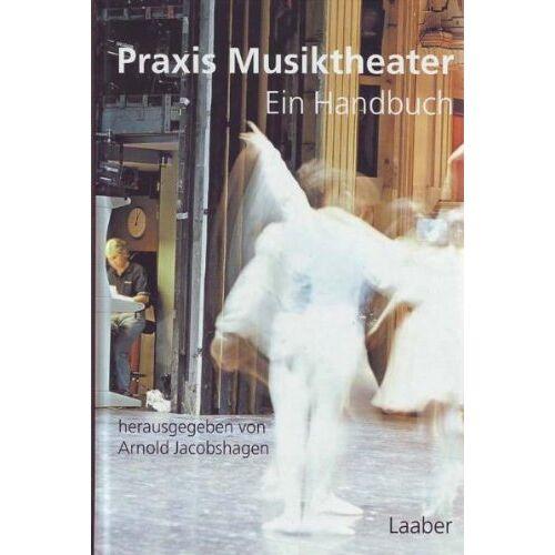 Arnold Jacobshagen - Praxis Musiktheater - Ein Handbuch - Preis vom 19.06.2021 04:48:54 h