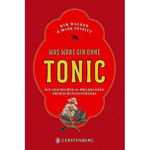 Kim Walker - Was wäre Gin ohne Tonic?: Die Geschichte des prickelnden Erfrischungsgetränks - Preis vom 02.08.2021 04:48:42 h