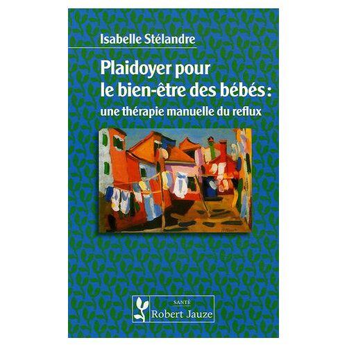 Isabelle Stélandre - Plaidoyer pour le bien-être des bébés : une thérapie manuelle du reflux - Preis vom 16.06.2021 04:47:02 h