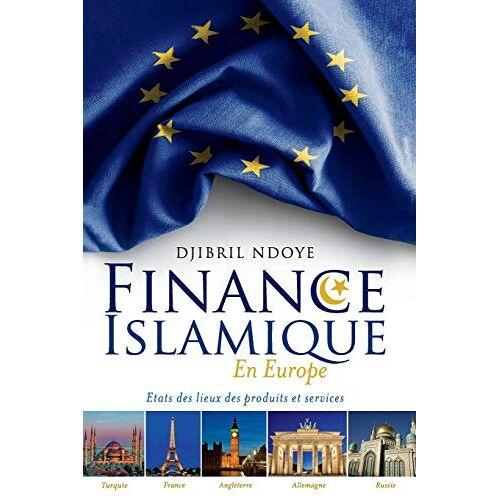 Djibril Ndoye - Finance Islamique En Europe: Etats Des Lieux Des Produits Et Services - Preis vom 19.06.2021 04:48:54 h
