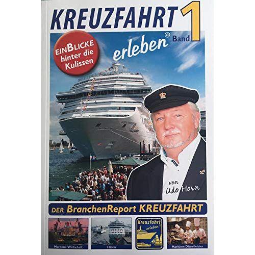 Udo Horn - Kreuzfahrt erleben: Band 1 Der Branchenreport Kreuzfahrt - Preis vom 12.10.2021 04:55:55 h