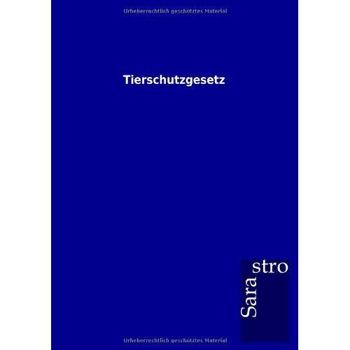 Sarastro GmbH - Tierschutzgesetz - Preis vom 15.06.2021 04:47:52 h