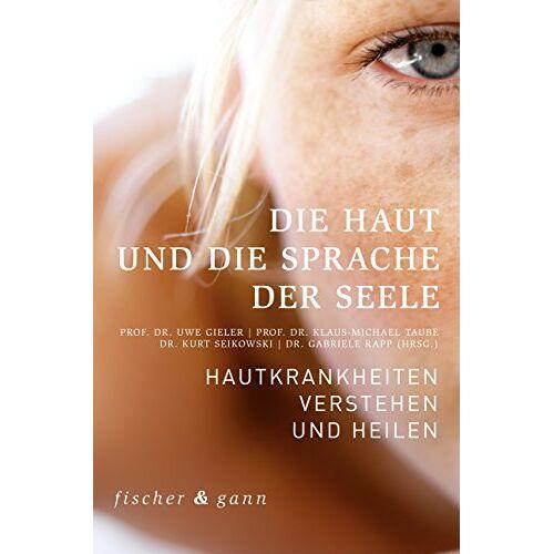 Uwe Gieler - Die Haut und die Sprache der Seele: Hautkrankheiten verstehen und heilen - Preis vom 16.06.2021 04:47:02 h