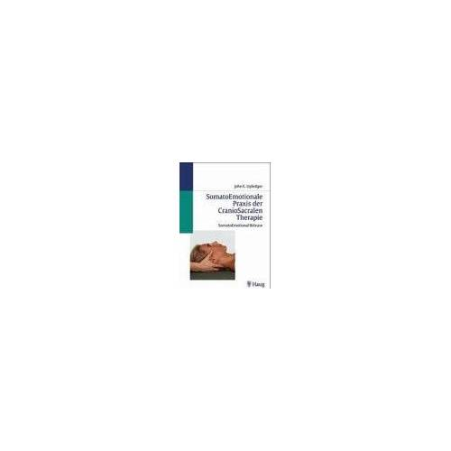 Upledger, John E. - SomatoEmotionale Praxis der CranioSakralen Therapie - Preis vom 15.10.2021 04:56:39 h
