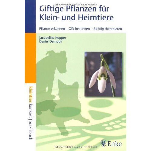 Kupper, J. R. - Giftige Pflanzen für Klein- und Heimtiere: Pflanze erkennen - Gift benennen - Richtig therapieren - Preis vom 16.06.2021 04:47:02 h
