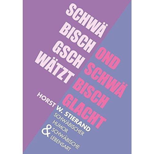 Stierand, Horst W. - Schwäbisch gschwätzt ond schwäbisch glacht: Schwäbischer Humor und schwäbische Lebensart - Preis vom 19.06.2021 04:48:54 h