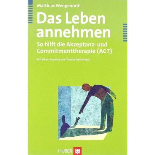 Matthias Wengenroth - Das Leben annehmen. So hilft die Akzeptanz- und Commitmenttherapie (ACT) - Preis vom 22.09.2021 05:02:28 h